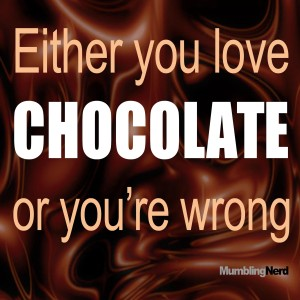 Either you love chocolate or you're wrong