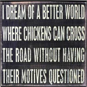 I dream of a better world where...